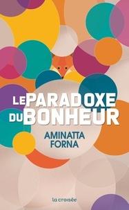 Aminatta Forna - Le paradoxe du bonheur.