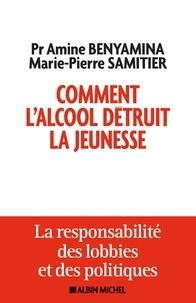 Amine Benyamina et Marie-Pierre Samitier - Comment l'alcool détruit la jeunesse - La responsabilité des lobbys et des politiques.