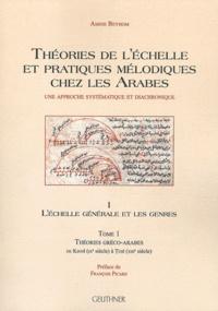 Amine Beyhom - Théories de l'échelle et pratiques mélodiques chez les Arabes - Volume 1, L'échelle générale et les genres Tome 1, Théories gréco-arabes de Kindi (IXe siècle) à Tusi (XIIIe siècle).
