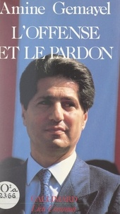 Amine Gemayel et Philippe Lapousterle - L'offense et le pardon.
