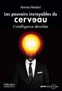 Amine Mestari - Les pouvoirs incroyables du cerveau - L'intelligence dévoilée.