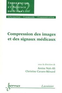 Amine Naït-Ali et Christine Cavaro-Ménard - Compression des images et des signaux médicaux.