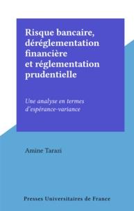 Amine Tarazi - Risque bancaire, déréglementation financière et réglementation prudentielle - Une analyse en termes d'espérance-variance.