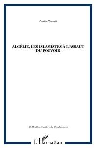 Amine Touati - Algérie - Les islamistes à l'assaut du pouvoir.
