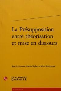 Amir Biglari et Marc Bonhomme - La présupposition entre théorisation et mise en discours.