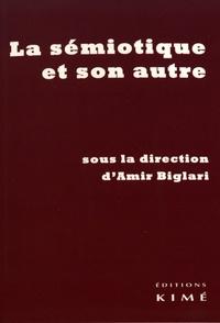 Amir Biglari - La sémiotique et son autre.