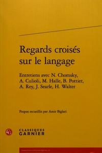 Amir Biglari - Regards croisés sur le langage - Entretiens avec Chomsky, Culioli, Halle, Pottier, Rey, Searle, Walter.