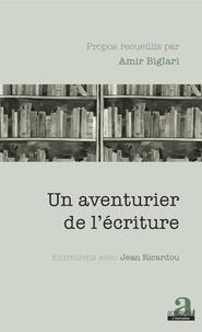 Amir Biglari - Un aventurier de l'écriture - Entretiens avec Jean Ricardou.