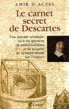 Amir D. Aczel - Le carnet secret de Descartes - Une histoire véridique où il est question de mathématiques et de la quête de la vérité ultime sur l'Univers.