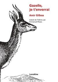 Amir Gilboa - Gazelle, je t'enverrai.