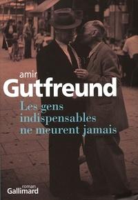 Amir Gutfreund - Les gens indispensables ne meurent jamais.