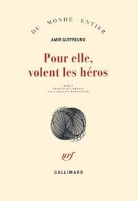 Amir Gutfreund - Pour elle, volent les héros.