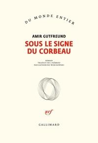 Amir Gutfreund - Sous le signe du corbeau.