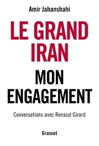 Amir Jahanshahi et Renaud Girard - Le grand Iran - Mon engagement.