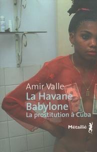 Amir Valle - La Havane- Babylone - La prostitution à Cuba.