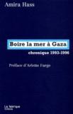 Amira Hass - Boire la mer à Gaza - Chronique 1993-1996.