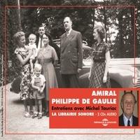 Amiral Philippe de Gaulle et Michel Tauriac - Amiral Philippe de Gaulle. Entretiens avec Michel Tauriac.