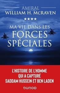 Amiral William H. McRaven - Ma vie dans les forces spéciales - L'histoire de l'homme qui a capturé Saddam Hussein et Ben Laden.