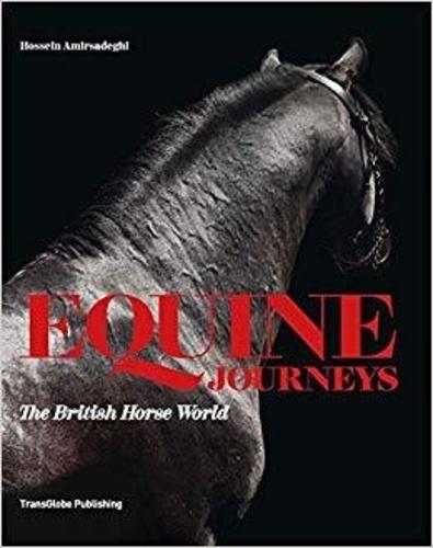 AMIRSAD HOSSEIN - Equine Journeys : The British Horse World.