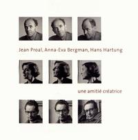 Amis de Jean Proal - Jean Proal, Anna-Eva Bergman, Hans Hartung : une amitié créatrice.