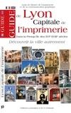Amis du musée de l'imprimerie - Guide de Lyon, capitale de l'imprimerie - Dans la Presqu'île des XVIe-XVIIIe siècles.