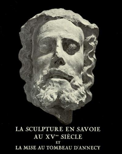 Franck Bourdier - Annesci N° 21 : La sculpture en Savoie au XVe siècle et la mise au tombeau d'Annecy.