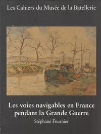 Stéphane Fournier - Les Cahiers du Musée de la Batellerie N° 79/80, juin 2018 : Les voies navigables en France pendant la Grande Guerre.