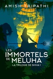 Amish Tripathi - La trilogie de Shiva Tome 1 : Les immortels de Meluha.