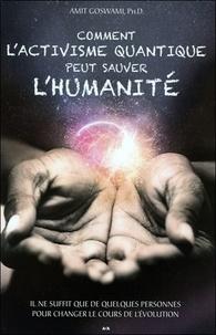 Comment lactivisme quantique peut sauver lhumanité - Il ne suffit que de quelques personnes pour changer le cours de lévolution.pdf