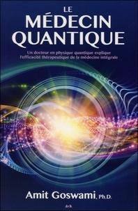 Le médecin quantique - Un docteur en physique quantique explique lefficacité thérapeutique de la médecine intégrale.pdf