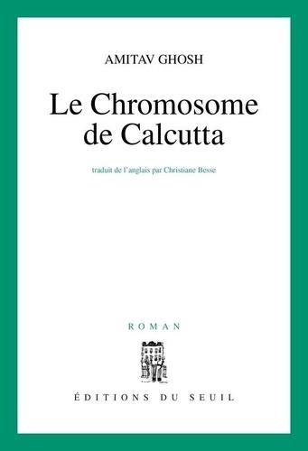 Amitav Ghosh - Le chromosome de Calcutta.