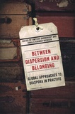 Amitava Chowdhury et Donald-Harman Akenson - Between Dispersion and Belonging - Global Approaches to Diaspora in Practice.