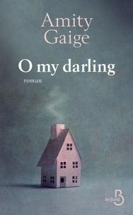 Amity Gaige - O my darling.