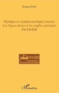 Ammar Amri - Mystique et vocation ascétique à travers Les signes divins et les souffles spirituels d'at-Tawhîdî.