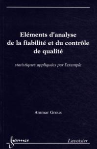 Eléments d'analyse de la fiabilité et du contrôle de qualité- Statistiques appliquées par l'exemple - Ammar Grous |