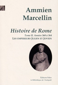 Ammien Marcellin - Histoire de Rome - Tome 2, Les empereurs Julien et Jovien (360-364).