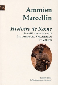Ammien Marcellin - Histoire de Rome - Tome 3, Les empereurs Valentinien et Valens (364-378).
