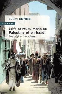 Ammon Cohen - Juifs et musulmans en Palestine et en Israël - Des origines à nos jours.