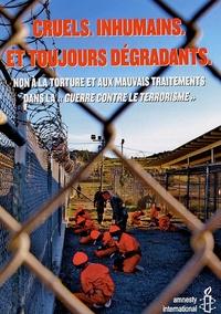 """Amnesty International - Cruels, inhumains et dégradants - Non a la torture et aux mauvais traitements dans la """"Guerre contre le terrorisme""""."""