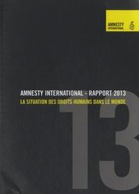 Amnesty International - Rapport 2013 - La situation des droits humains dans le monde.