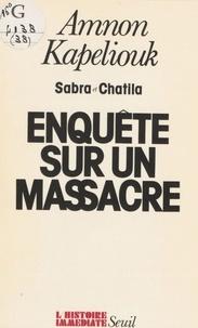 Amnon Kapeliouk - Enquête sur un massacre - Sabra et Chatila.
