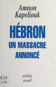 Amnon Kapeliouk - Hébron - Un massacre annoncé.