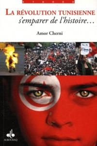 Amor Cherni - La révolution tunisienne - S'emparer de l'histoire....