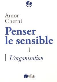 Amor Cherni - Penser le sensible - Tome 1, L'organisation.