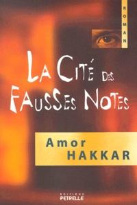 Amor Hakkar - La cité des fausses notes.