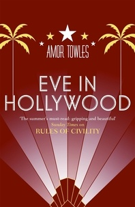 Amor Towles - Eve in Hollywood - From the author of Rules of Civility.