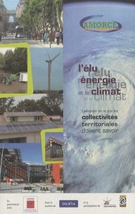 AMORCE - L'élu, l'énergie et le climat - L'essentiel de ce que les collectivités territoriales doivent savoir.