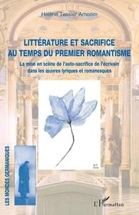 Amorim hélène Tessier - Littérature et sacrifice au temps du premier romantisme - La mise en scène de l'auto-sacrifice de l'écrivain dans les oeuvres lyriques et romanesques.