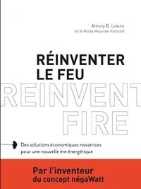 Amory Lovins - Réinventer le feu - Des solutions économiques novatrices pour une nouvelle ère énergétique.