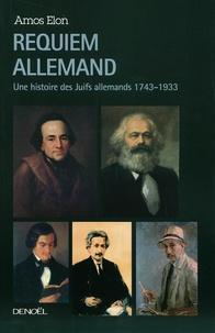 Amos Elon - Requiem allemand - Une histoire des Juifs allemands 1743-1933.